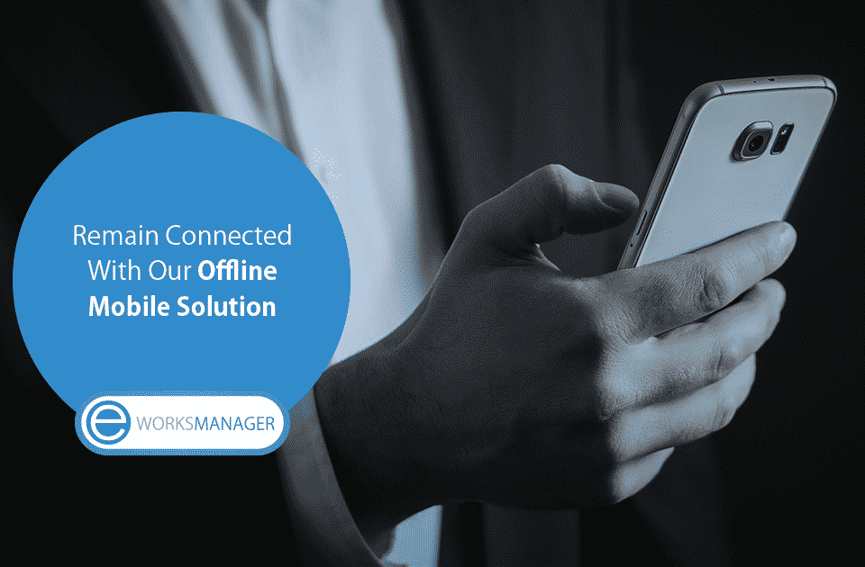 Remain Connected With Our Offline Mobile Solution