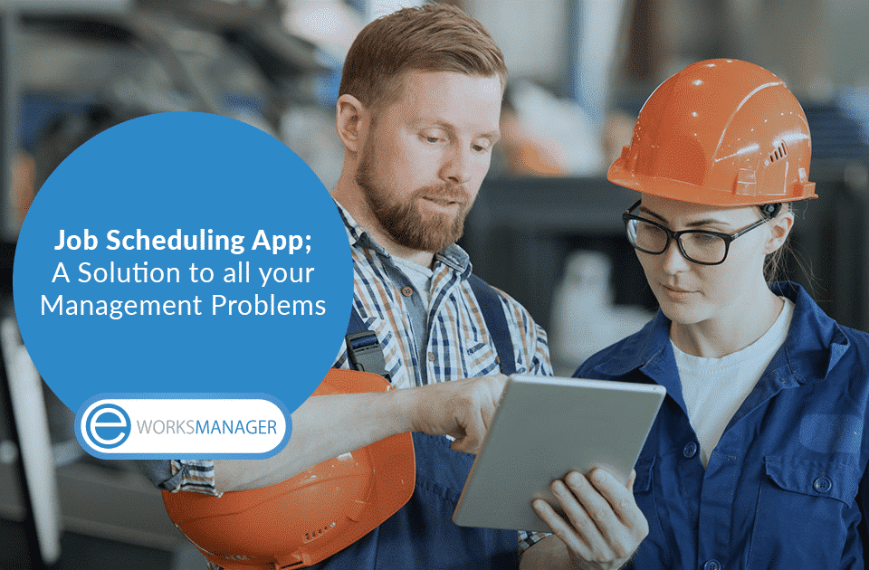 Job Scheduling App; A Solution to all your Management Problems