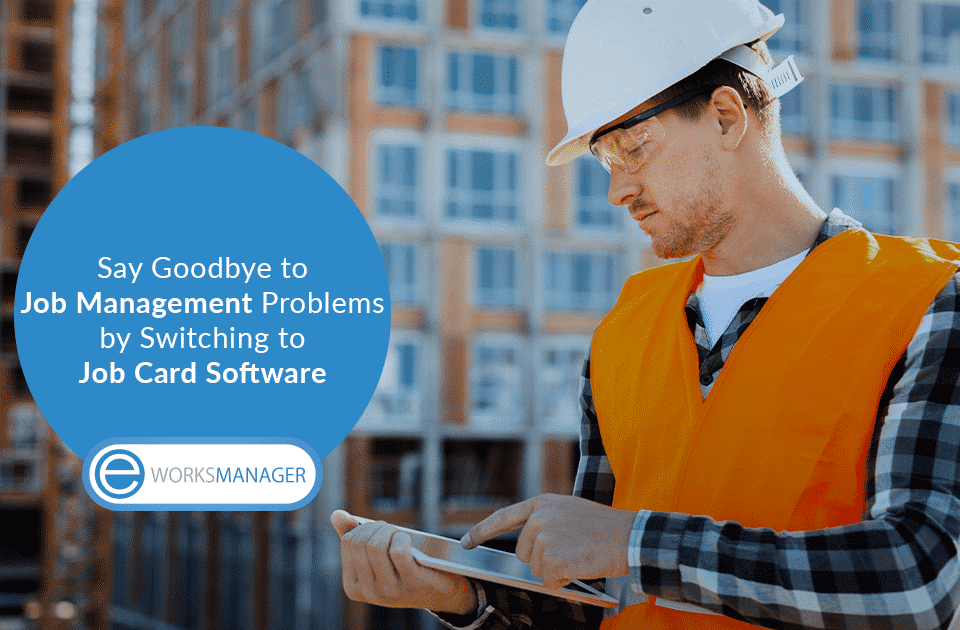 Say Goodbye to Job Management Problems by Switching to Job Card Software