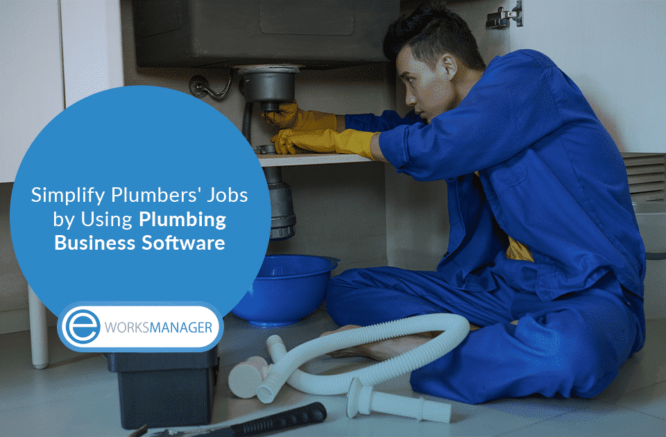 Simplify Plumbers Jobs by Using Plumbing Business Software